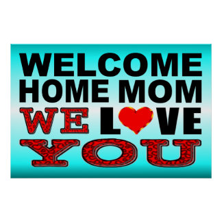 Welcome Home Mom We Love You Sign