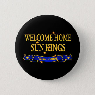 Welcome Home Sun Kings 2 Inch Round Button