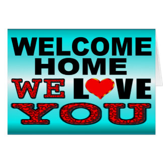 Welcome Home We Love You Card