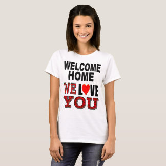 Welcome Home We Love You T-Shirt