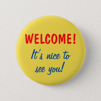 """""""WELCOME!"""" """"It's nice to see you!"""" Button"""