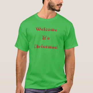 Welcome It's Christmas! T-Shirt