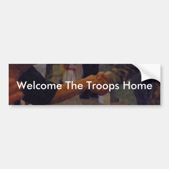 Welcome The Troops Home Bumper Sticker
