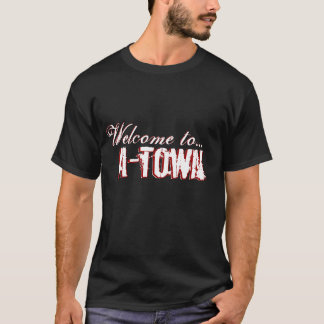 Welcome to A-Town... T-Shirt