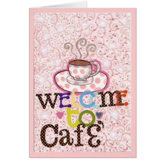 Welcome to Cafe' Cards
