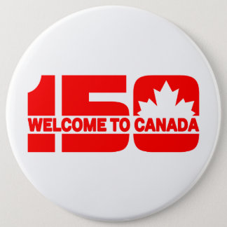 Welcome to Canada - 150 6 Inch Round Button