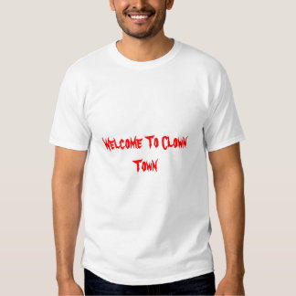 Welcome To Clown Town Tee Shirts