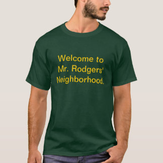 Welcome to Mr. Rodgers' Neighborhood. T-Shirt