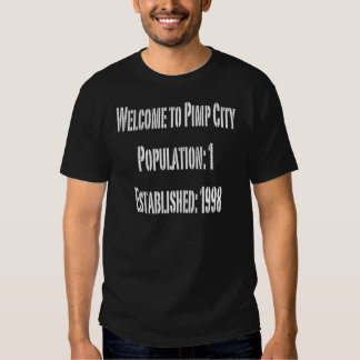 "Welcome to Pimp City,Population:1, ""Est Birthyear"" Tee Shirts"