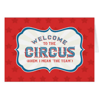 Welcome to the Circus (Ahem, I Mean The Team) Card