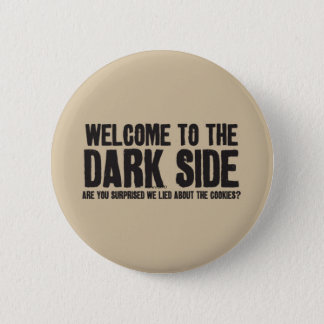 welcome to the dark side ! 2 inch round button