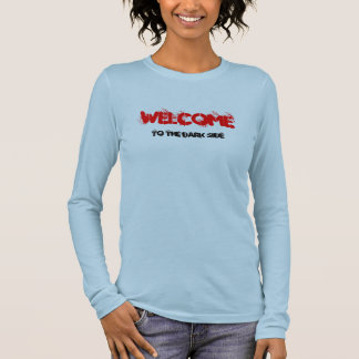 WELCOME, to the dark side Long Sleeve T-Shirt