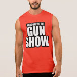WELCOME TO THE GUN SHOW SLEEVELESS SHIRTS