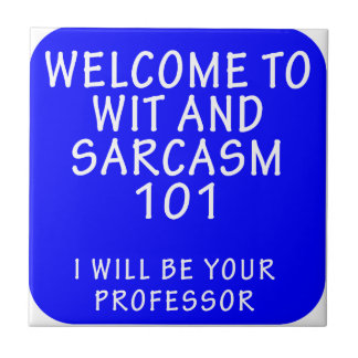 WELCOME TO WIT AND SARCASM 101 TILE