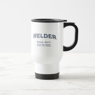 Welder - BACK OFF! Give me some room to work. 15 Oz Stainless Steel Travel Mug