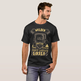 Welder Caution Flying Tools T-Shirt