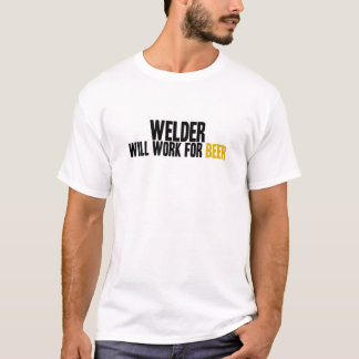 Welder-Will Work For Beer T-Shirt