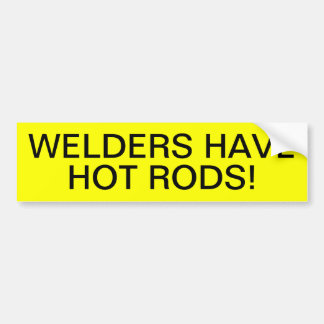 WELDERS HAVE HOT RODS! BUMPER STICKER