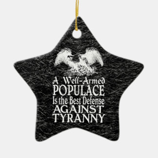Well Armed Populace Best Defense Against Tyranny Ceramic Ornament