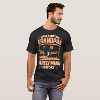 Well Behaved Gramps Rarely Make History Badminton T-Shirt