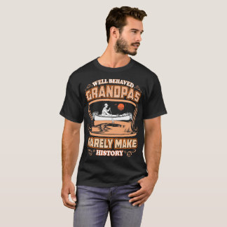 Well Behaved Grandpas Rarely Make History Canoeing T-Shirt