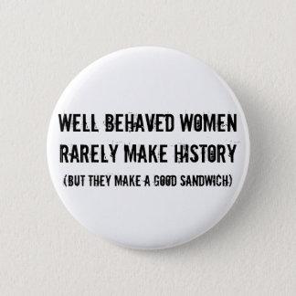 Well Behaved Women Make a Good Sandwich 2 Inch Round Button