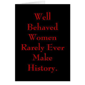 Well Behaved Women Rarely Ever Make History. Greeting Card
