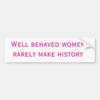 Well behaved women rarely make history bumper sticker
