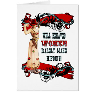 Well Behaved Women Rarely Make History! Card