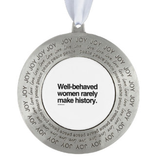 Well behaved women rarely make history round pewter ornament