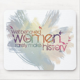 Well behaved women rarely make history mouse pad