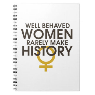 Well behaved women rarely make history note book