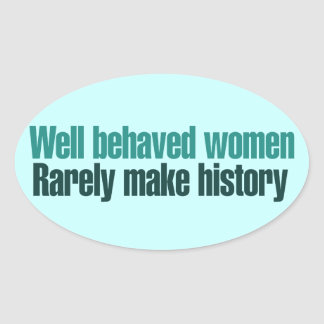 Well behaved women rarely make history oval sticker