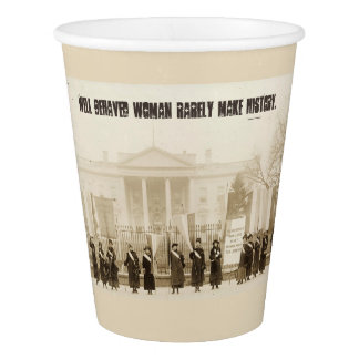 Well behaved women rarely make history... paper cup