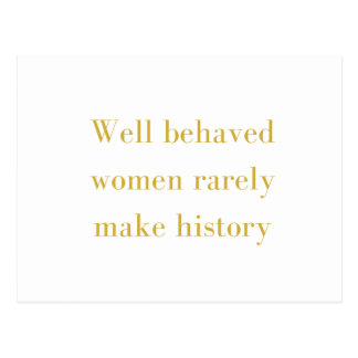 Well behaved women rarely make history postcard