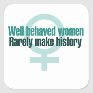Well behaved women rarely make history stickers