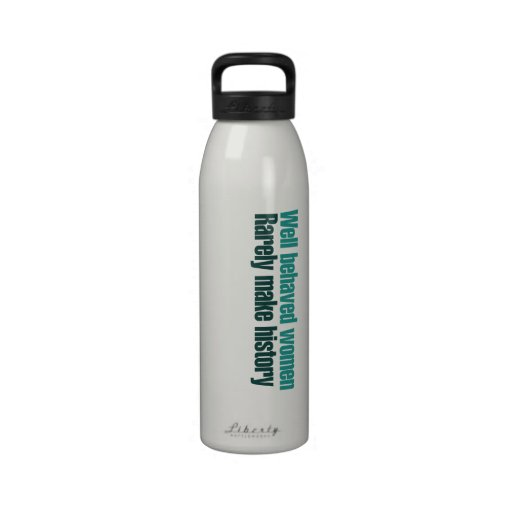 Well behaved women rarely make history drinking bottle