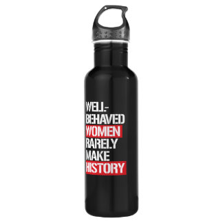 Well-Behaved Women Rarely Make History --  white - 710 Ml Water Bottle