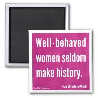 Well-behaved women seldom make history magnet