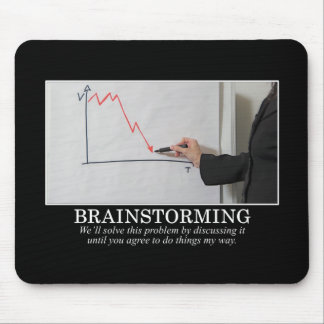 We'll Brainstorm Until You Agree With Me Mouse Pad