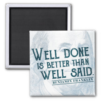 'Well Done is better than well said.' Action Quote Magnet