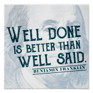 'Well Done is better than well said.' Action Quote Poster