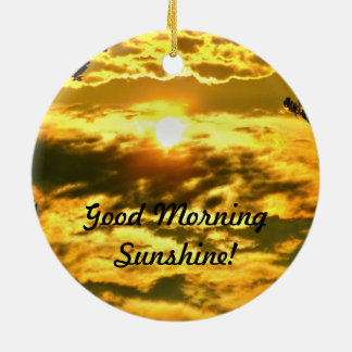 Well Good Morning Sunshine Ceramic Ornament