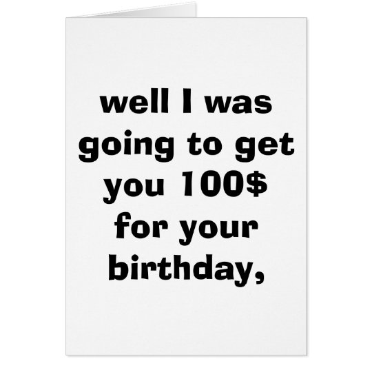 well I was going to get you 100$ for your birth... Card