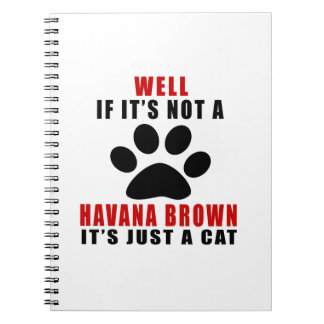 WELL IF IT IS NOT A HAVANA BROWN IT IS JUST A CAT NOTEBOOK