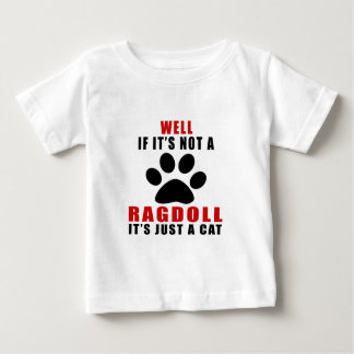 WELL IF IT IS NOT A RAGDOLLIT IS JUST A CAT BABY T-Shirt