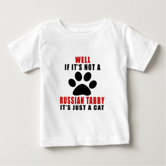 WELL IF IT IS NOT A RUSSIAN TABBY IT IS JUST A CAT BABY T-Shirt