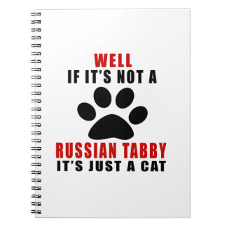 WELL IF IT IS NOT A RUSSIAN TABBY IT IS JUST A CAT SPIRAL NOTE BOOK