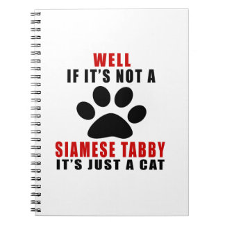 WELL IF IT IS NOT A SIAMESE TABBY IT IS JUST A CAT NOTEBOOK