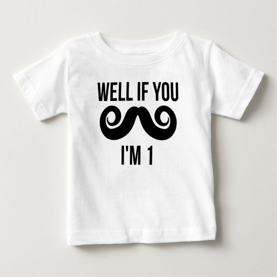 Well If You Moustache I'm 1 Baby T-Shirt